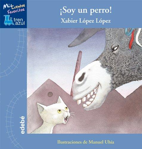9788468308012: Soy un perro, de Xabier López López (MIS CUENTOS FAVORITOS TREN AZUL)