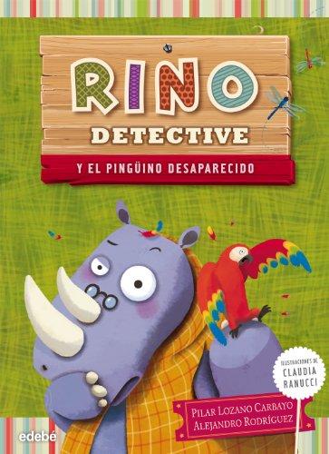 RINO DETECTIVE y el pingüino desaparecido: Lozano Carbayo, Pilar; Rodriguez Pi�al, Alejandro