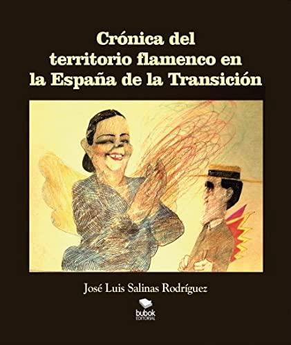 9788468513195: CRÓNICA DEL TERRITORIO FLAMENCO EN LA ESPAÑA DE LA TRANSICIÓN