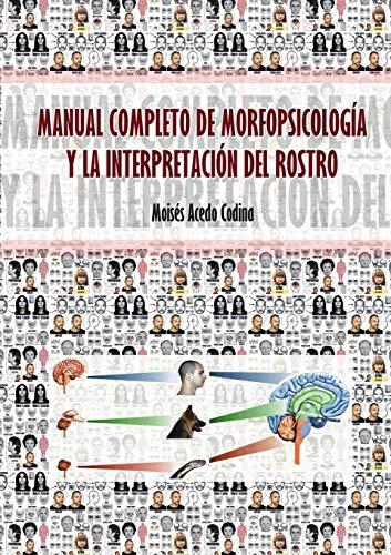 MANUAL COMPLETO DE MORFOPSICOLOGÍA Y LA INTERPRETACIÓN DEL ROSTRO (Spanish Edition) - Codina Acedo, Moisés