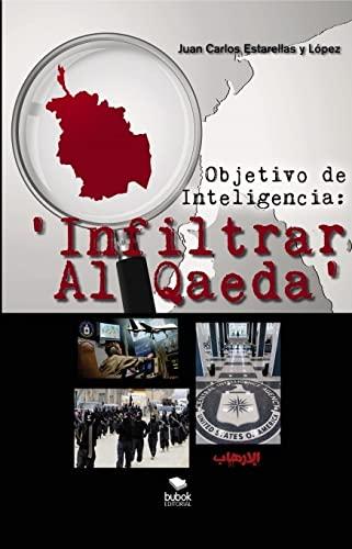 OBJETIVO DE INTELIGENCIA: ?INFILTRAR AL QAEDA?.: ESTARELLAS CARLOS, JUAN.