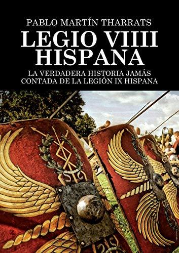 Legio VIIII Hispana La verdadera historia jamás: Pablo Martín Tharrats