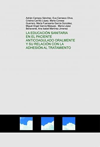 9788468677231: LA EDUCACIÓN SANITARIA EN EL PACIENTE ANTICOAGULADO ORALMENTE Y SU RELACIÓN CON LA ADHESIÓN AL TRATAMIENTO