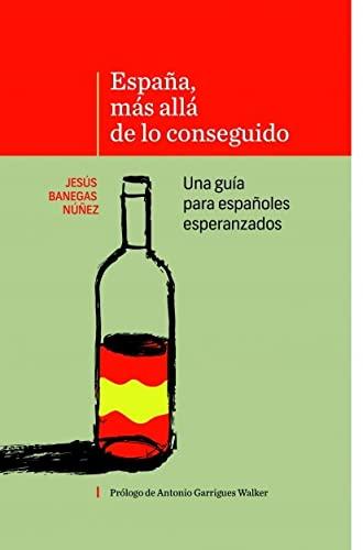 9788468683270: ESPAÑA, MÁS ALLÁ DE LO CONSEGUIDO Una guía para españoles esperanzados