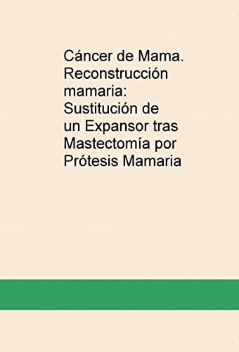 9788468686844: Cáncer de Mama. Reconstrucción mamaria: Sustitución de un Expansor tras Mastectomía por Prótesis Mamaria