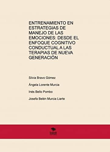 9788468689494: ENTRENAMIENTO EN ESTRATEGIAS DE MANEJO DE LAS EMOCIONES: DESDE EL ENFOQUE COGNITIVO CONDUCTUAL A LAS TERAPIAS DE NUEVA GENERACIÓN