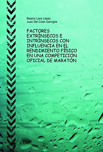 9788468692401: FACTORES EXTRÍNSECOS E INTRÍNSECOS CON INFLUENCIA EN EL RENDIMIENTO FÍSICO EN UNA COMPETICIÓN OFICIAL DE MARATÓN