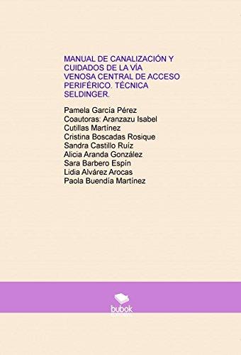 9788468692500: MANUAL DE CANALIZACIÓN Y CUIDADOS DE LA VÍA VENOSA CENTRAL DE ACCESO PERIFÉRICO. TÉCNICA SELDINGER