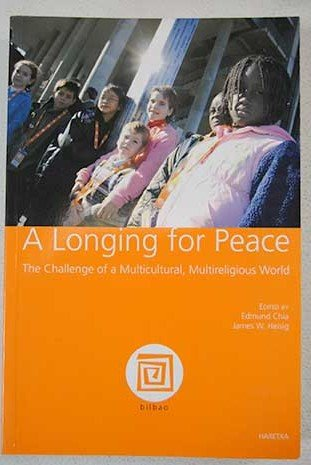 A Longing for Peace: The Challenge of a Multicultural, Multireligious World: Edmund and James W. ...