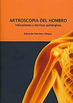 9788469173381: ARTROSCOPIA DEL HOMBRO Indicaciones y técnicas quirúrgicas