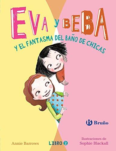 EVA Y BEBA Y EL FANTASMA DEL BAÑO DE CHICAS: Annie Barrows (texto); Sophie Blackall (ilust.)