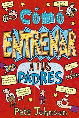 Cómo entrenar a tus padres (Spanish Edition): Pete Johnson