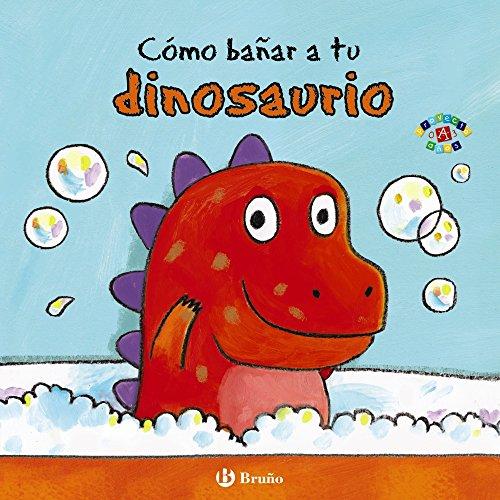 9788469605653: Cómo bañar a tu dinosaurio (Castellano - A Partir De 0 Años - Proyecto De 0 A 3 Años - Libros Para Desarrollar El Lenguaje)