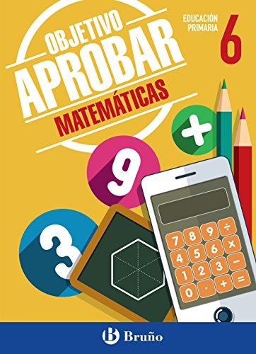 Objetivo aprobar matemáticas : 6 educación primaria: Albert Roig I