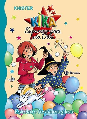 9788469625217: Eskolako festa magikoa (Euskara - 6 Urte + - Pertsonaiak - Kika Supersorgina Eta Dani)