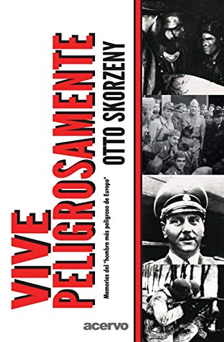 Vive Peligrosamente (Spanish Edition) (8470020277) by Otto Skorzeny