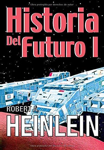 Historia del Futuro I (Spanish Edition) (8470022911) by Heinlein, Robert A.