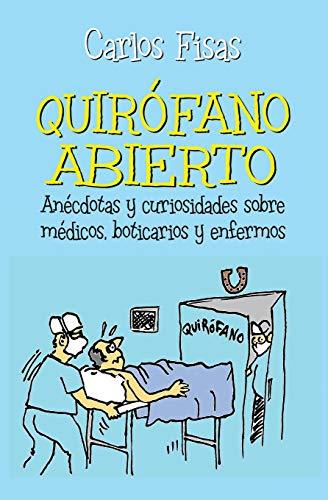 9788470024740: Quirofano Abierto: Anécdotas y curiosidades sobre médicos, boticarios y enfermos (Spanish Edition)