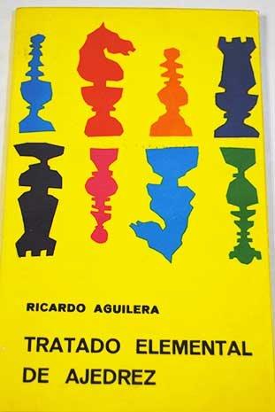 TRATADO ELEMENTAL DE AJEDREZ. Pequeño Ajedrez.: Aguilera, Ricardo.