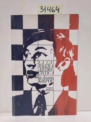 La carrera ajedrecística de Anatoly Karpov (Spanish Edition) (9788470051791) by Karpov, Anatoly