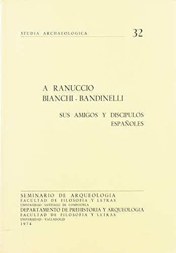 9788470091896: A Ranuccio Bianchi-Bandinelli: Sus amigos y discípulos españoles (Studia archaeologica) (Spanish Edition)