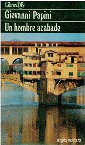 UN HOMBRE ACABADO: PAPINI, Giovanni (Florencia,