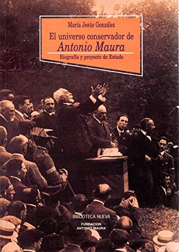 9788470304019: El universo conservador de Antonio Maura: Biografia y proyecto de estado (Coleccion Historia Biblioteca Nueva) (Spanish Edition) (Colección Historia Biblioteca Nueva)