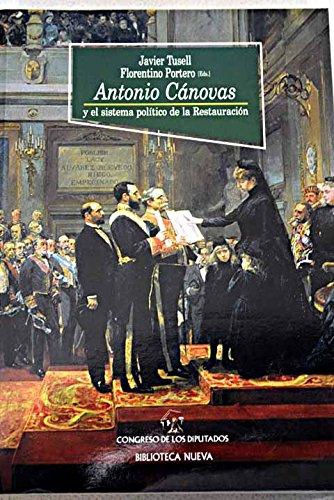 Antonio Cánovas y el sistema político de la Restauración (Colección ...