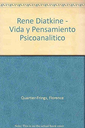 Rene Diatkine - Vida y Pensamiento Psicoanalitico: Quartier-Frings, Florence