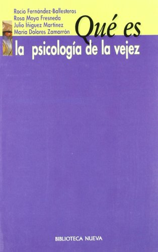 QUE ES LA PSICOLOGIA DE LA VEJEZ: Rocío Fernández Ballesteros, Rosa Moya Fresneda, Julio Iñiguez ...