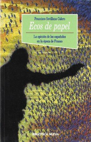 9788470307584: Ecos de papel / Echoes of paper: La Opinion De Los Espanoles En La Epoca De Franco / the Opinion of the Spaniards at the Time of Franco (Spanish Edition)