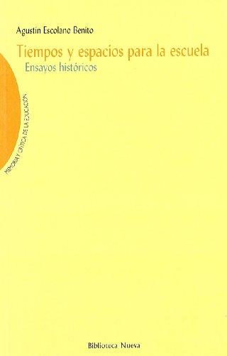 TIEMPOS Y ESPACIOS PARA LA ESCUELA: Ensayos históricos: ESCOLANO BENITO, AGUSTIN