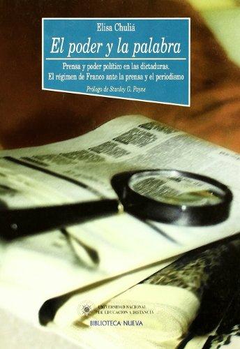 9788470309137: Poder y La Palabra: Prensa y Poder Politico En Las Dictaduras: El Regimen de Franco Ante La Prensa y El Periodismo (Coleccion Literaria)