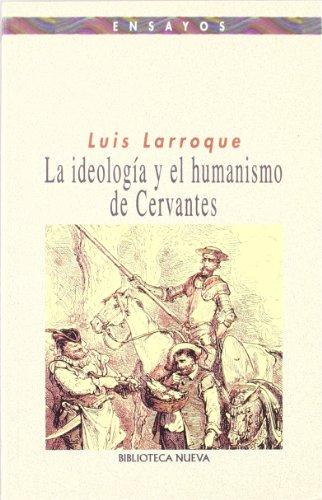 9788470309885: La ideologia y el humanismo de Cervantes/ The ideology and the humanity of Cervantes (Spanish Edition)