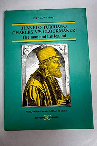 The man and his legend: Juanelo Turriano y