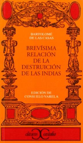 Brevisima relacion de la destruccion de las: Casas, Bartolome de