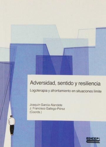9788470502996: Adversidad : sentido y resiliencia : logoterapia y afrontamiento en situaciones límite
