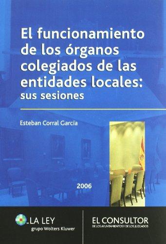 9788470524035: El Funcionamiento De Los Órganos Colegiados De Las Entidades Locales: Sus Sesiones