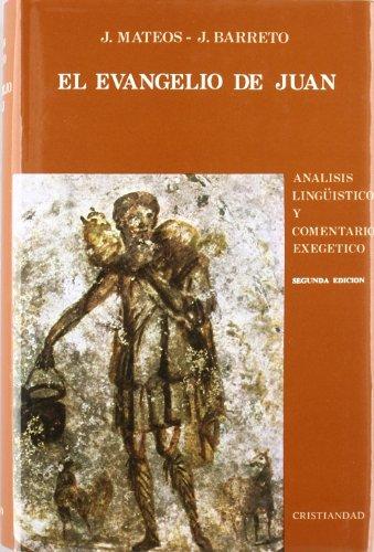 Evangelio de Juan, El. Análisis lisgüistico y comentario exegético - J. Mateos/J. Barreto