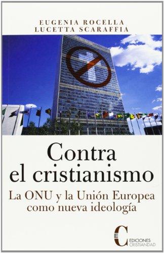 9788470575297: Contra el cristianismo/ Against Christianity: La Onu Y La Union Europea Como Nueva Ideologia (Spanish Edition)
