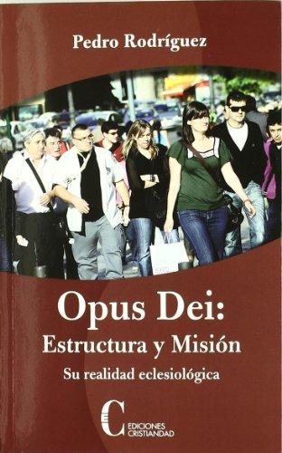 Opus Dei: Estructura y Misíón. Su realidad eclesiológica: Pedro RodrÃguez