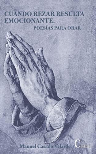 CUANOD REZAR RESULTA EMOCIONANTE. POESIAS PARA ORAR: CASADO VELARDE, MANUEL