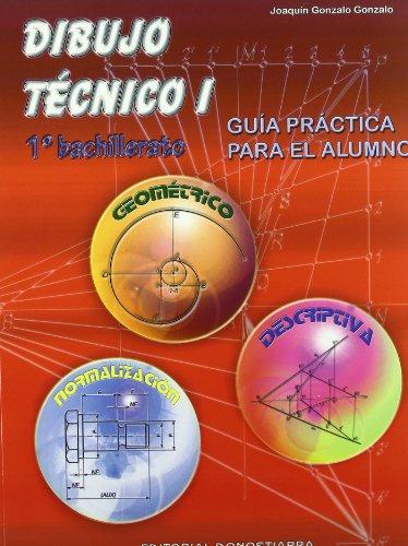 Dibujo Técnico I: 1º Bachillerato. Guía Práctica: Joaquín Gonzalo Gonzalo