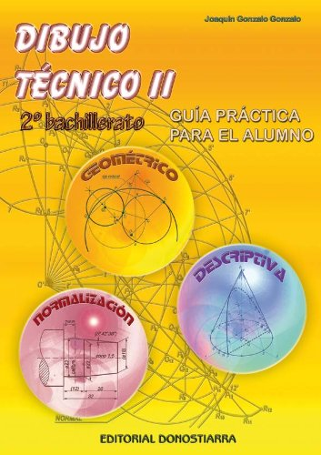 Dibujo Técnico II: 2º Bachillerato. Guía Práctica: Joaquín Gonzalo Gonzalo