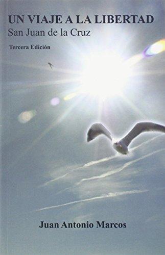 9788470684159: Un viaje a la libertad, San Juan de la Cruz : la experiencia mística en metáforas cotidianas