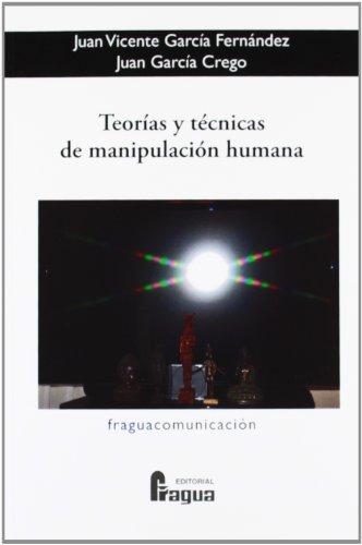 Teorias y tecnicas de manipulacion humana: Garcia Fernandez, Juan Vicente