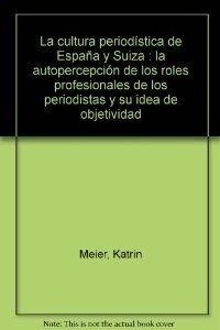 9788470745355: La cultura periodística de España y Suiza