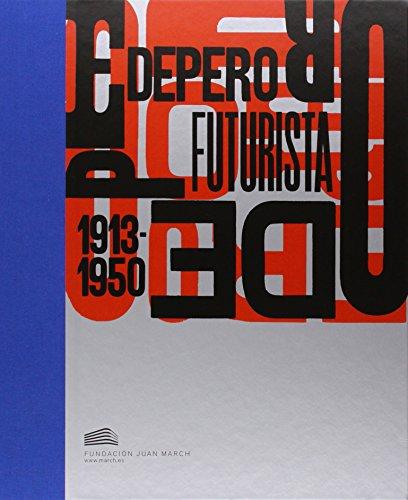 Depero Futurista (1913-1950) (Spanish): Manuel Fontán del Junco, Maurizio Scudiero, Gianluca Poldi,...