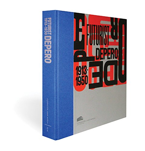 Futurist Depero 1913-1950: Depero, Fortunato and