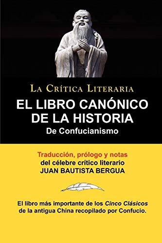 9788470831355: El Libro Canonico de La Historia de Confucianismo. Confucio. Traducido, Prologado y Anotado Por Juan Bautista Bergua. (Spanish Edition)